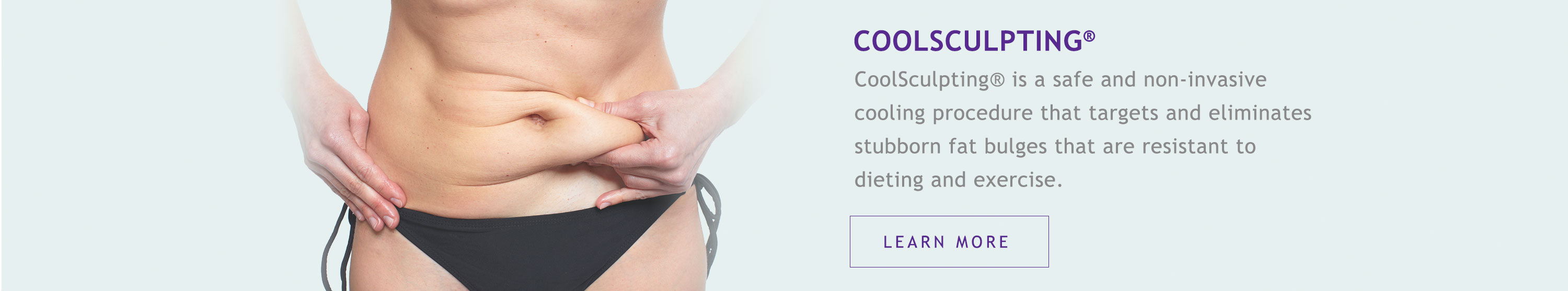 Coolsculpting: A safe and non-invasive cooling procedure that targets and eliminates stubborn fat bulges that are resistant to dieting and exercise